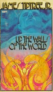 James Tiptree's Up the Walls of the World